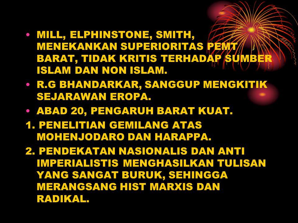 MILL, ELPHINSTONE, SMITH, MENEKANKAN SUPERIORITAS PEMT BARAT, TIDAK KRITIS TERHADAP SUMBER ISLAM DAN NON ISLAM.