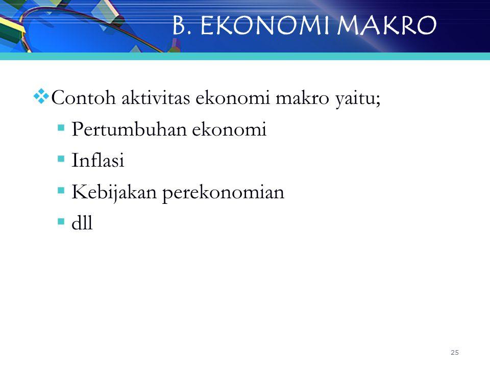 B. EKONOMI MAKRO Contoh aktivitas ekonomi makro yaitu;