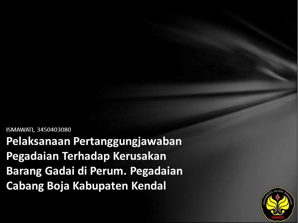 ISMAWATI, 3450403080 Pelaksanaan Pertanggungjawaban Pegadaian Terhadap Kerusakan Barang Gadai di Perum.