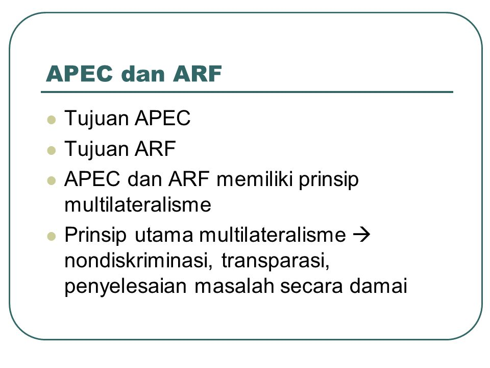 APEC dan ARF Tujuan APEC Tujuan ARF