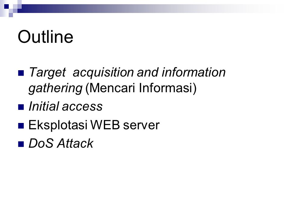 Outline Target acquisition and information gathering (Mencari Informasi) Initial access. Eksplotasi WEB server.