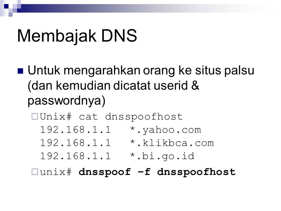 Membajak DNS Untuk mengarahkan orang ke situs palsu (dan kemudian dicatat userid & passwordnya)