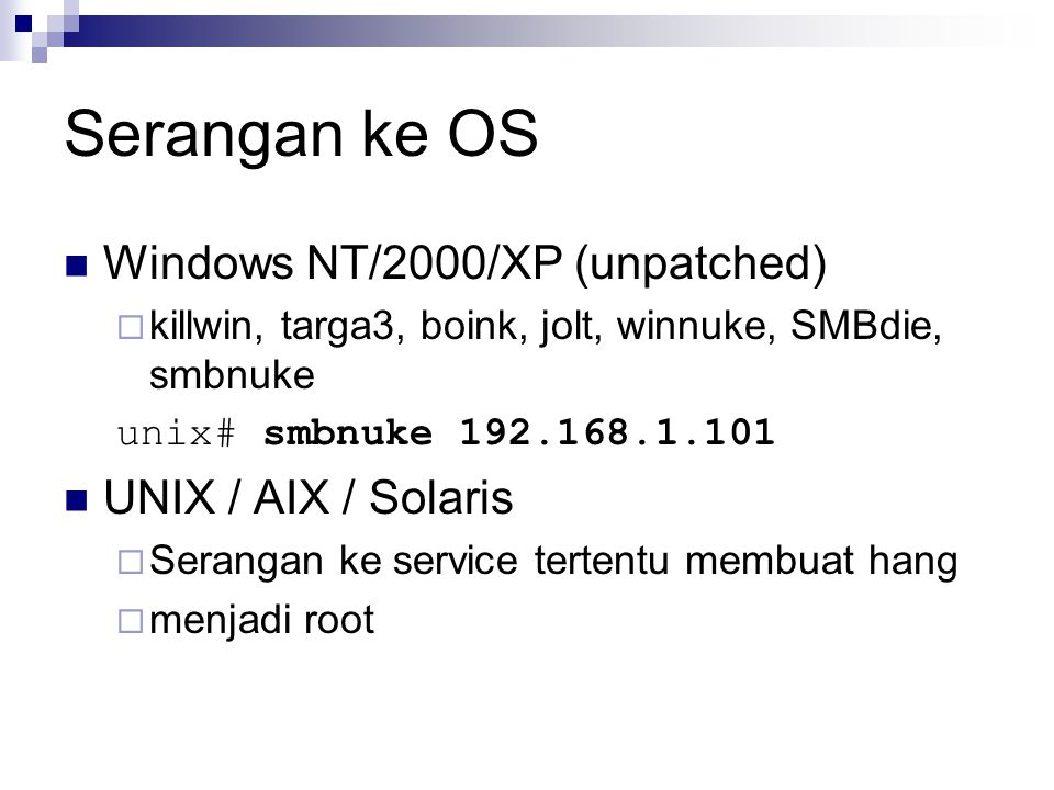Serangan ke OS Windows NT/2000/XP (unpatched) UNIX / AIX / Solaris