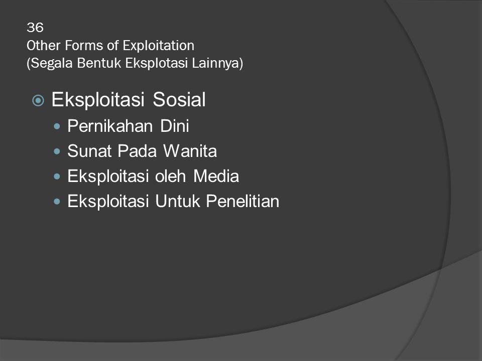 36 Other Forms of Exploitation (Segala Bentuk Eksplotasi Lainnya)