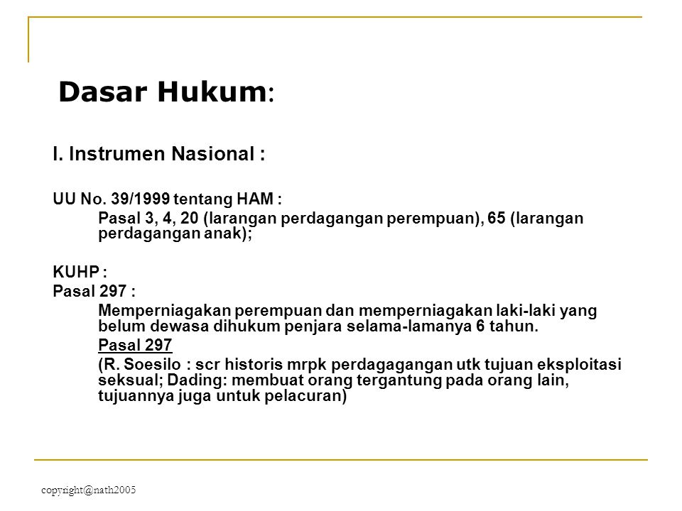 Dasar Hukum: I. Instrumen Nasional : UU No. 39/1999 tentang HAM :