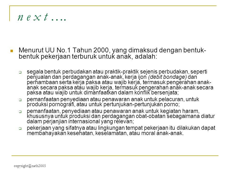 n e x t …. Menurut UU No.1 Tahun 2000, yang dimaksud dengan bentuk-bentuk pekerjaan terburuk untuk anak, adalah: