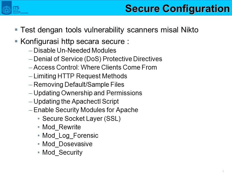 Secure Configuration Test dengan tools vulnerability scanners misal Nikto. Konfigurasi http secara secure :