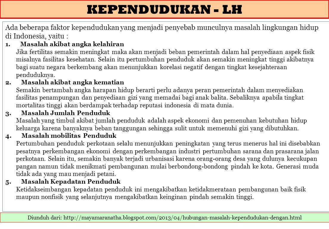 KEPENDUDUKAN - LH Ada beberapa faktor kependudukan yang menjadi penyebab munculnya masalah lingkungan hidup di Indonesia, yaitu :