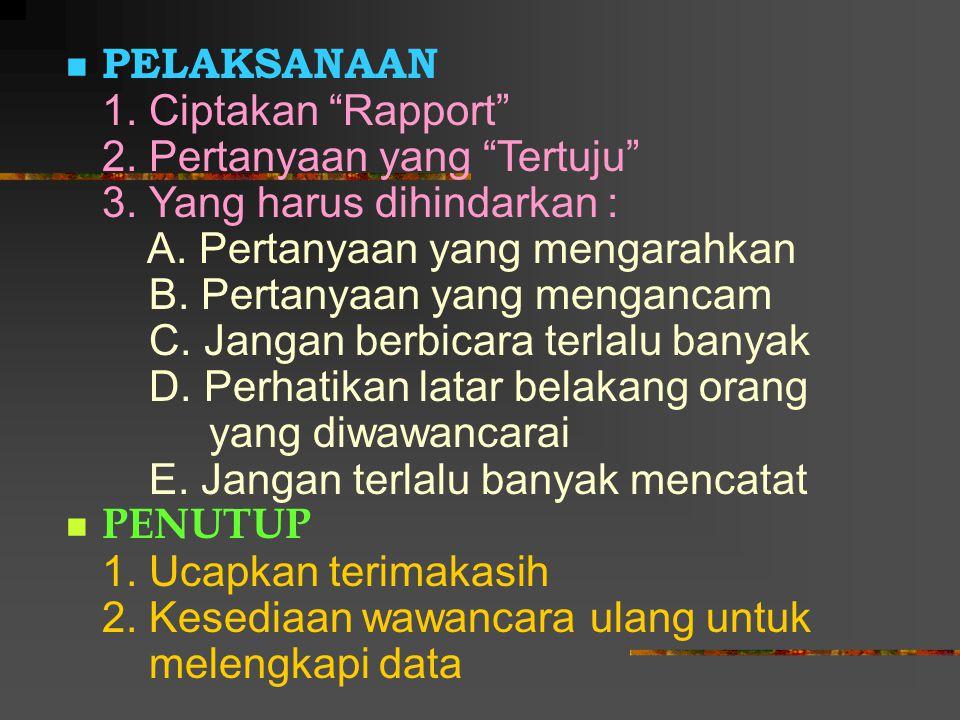 PELAKSANAAN 1. Ciptakan Rapport 2. Pertanyaan yang Tertuju 3. Yang harus dihindarkan : A. Pertanyaan yang mengarahkan.