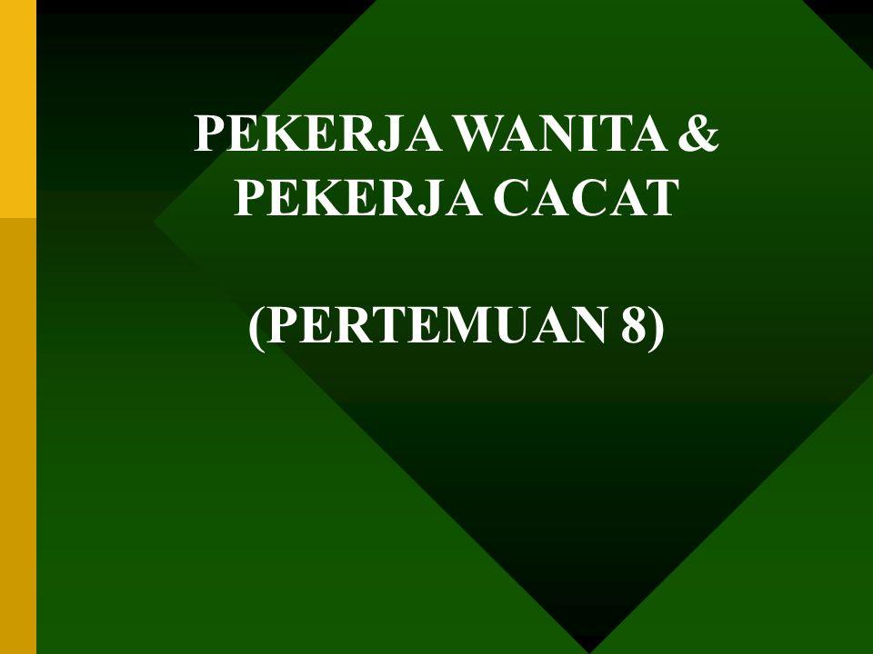 PEKERJA WANITA & PEKERJA CACAT (PERTEMUAN 8)