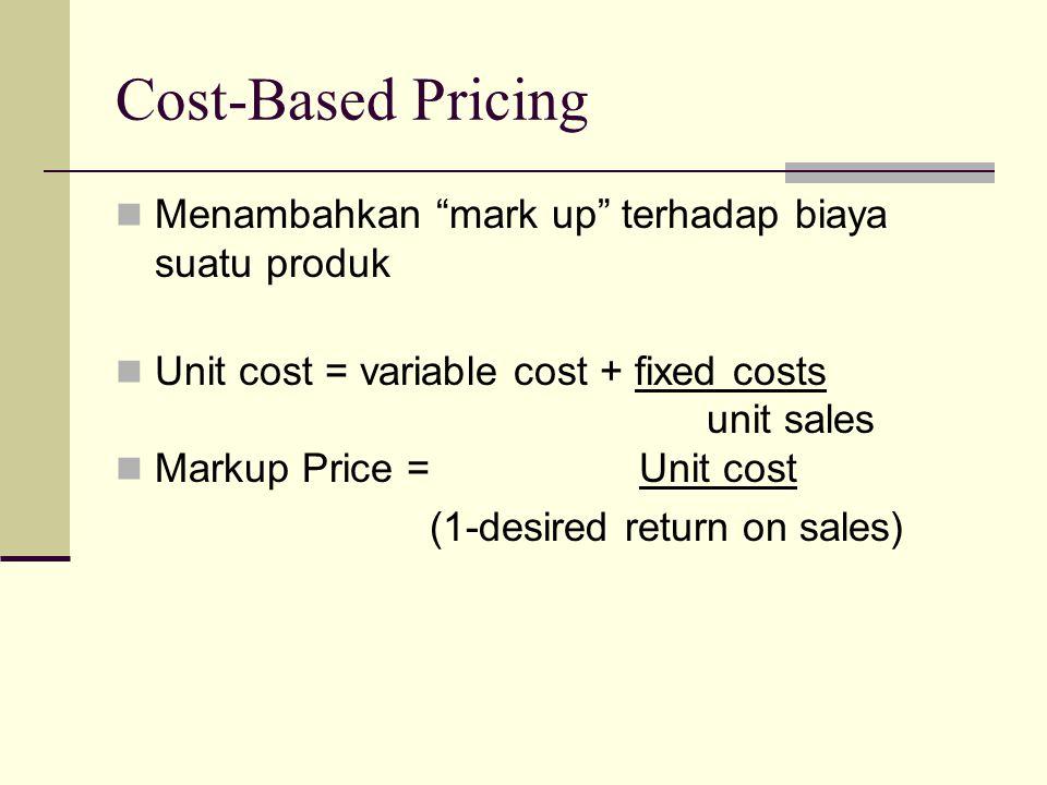 Cost-Based Pricing Menambahkan mark up terhadap biaya suatu produk