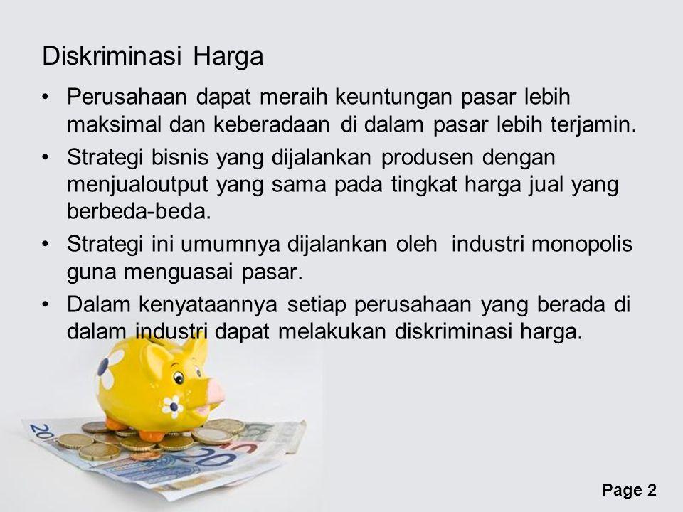 Diskriminasi Harga Perusahaan dapat meraih keuntungan pasar lebih maksimal dan keberadaan di dalam pasar lebih terjamin.