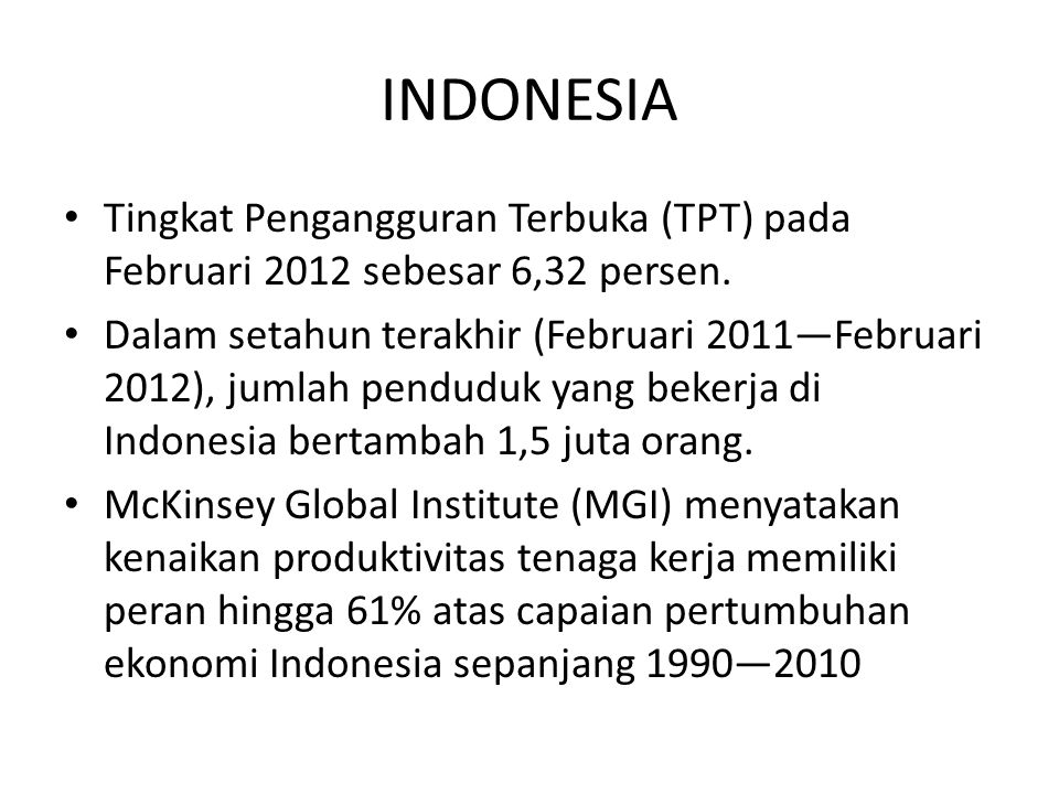 INDONESIA Tingkat Pengangguran Terbuka (TPT) pada Februari 2012 sebesar 6,32 persen.