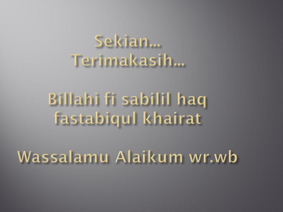 Sekian... Terimakasih... Billahi fi sabilil haq fastabiqul khairat Wassalamu Alaikum wr.wb