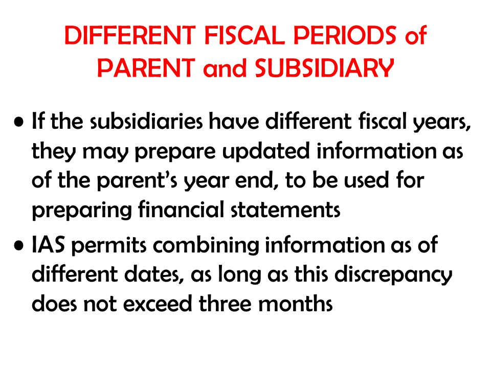 DIFFERENT FISCAL PERIODS of PARENT and SUBSIDIARY