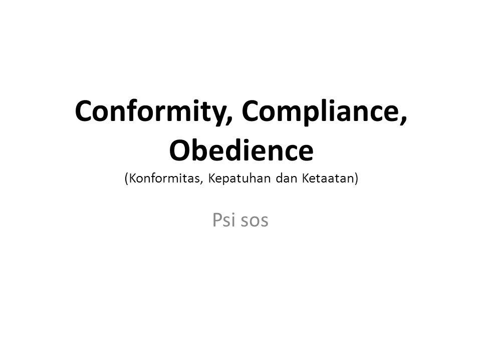 Conformity, Compliance, Obedience (Konformitas, Kepatuhan dan Ketaatan)