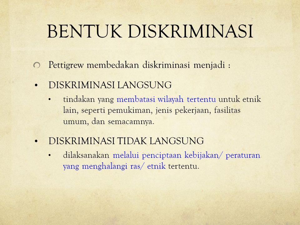 BENTUK DISKRIMINASI Pettigrew membedakan diskriminasi menjadi :