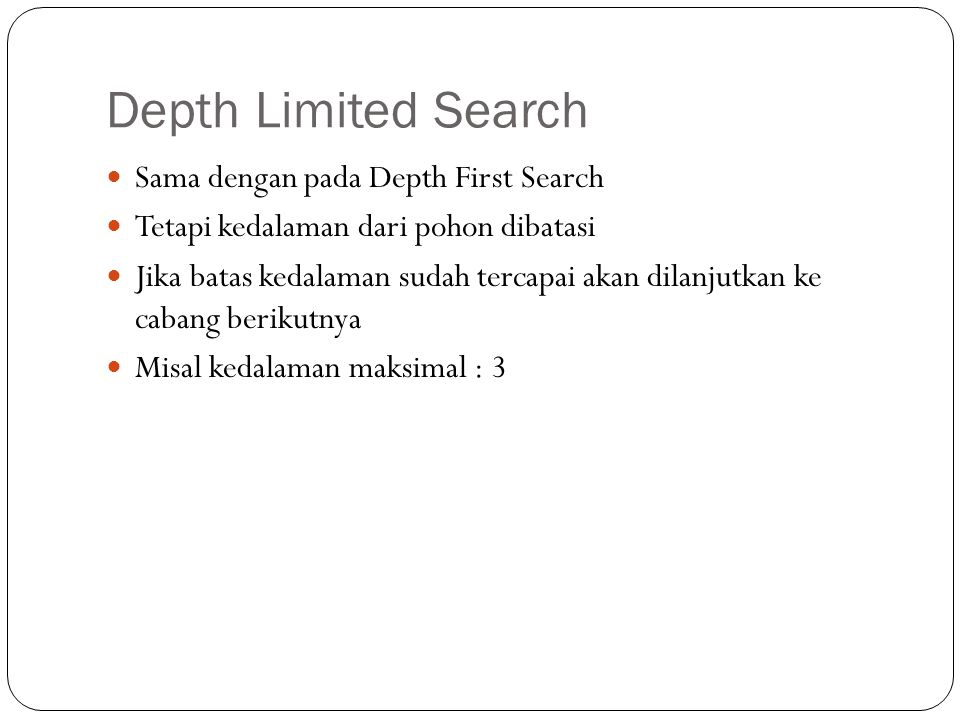 Depth Limited Search Sama dengan pada Depth First Search