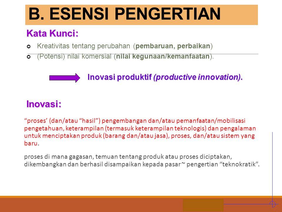 B. ESENSI PENGERTIAN Kata Kunci: Inovasi: