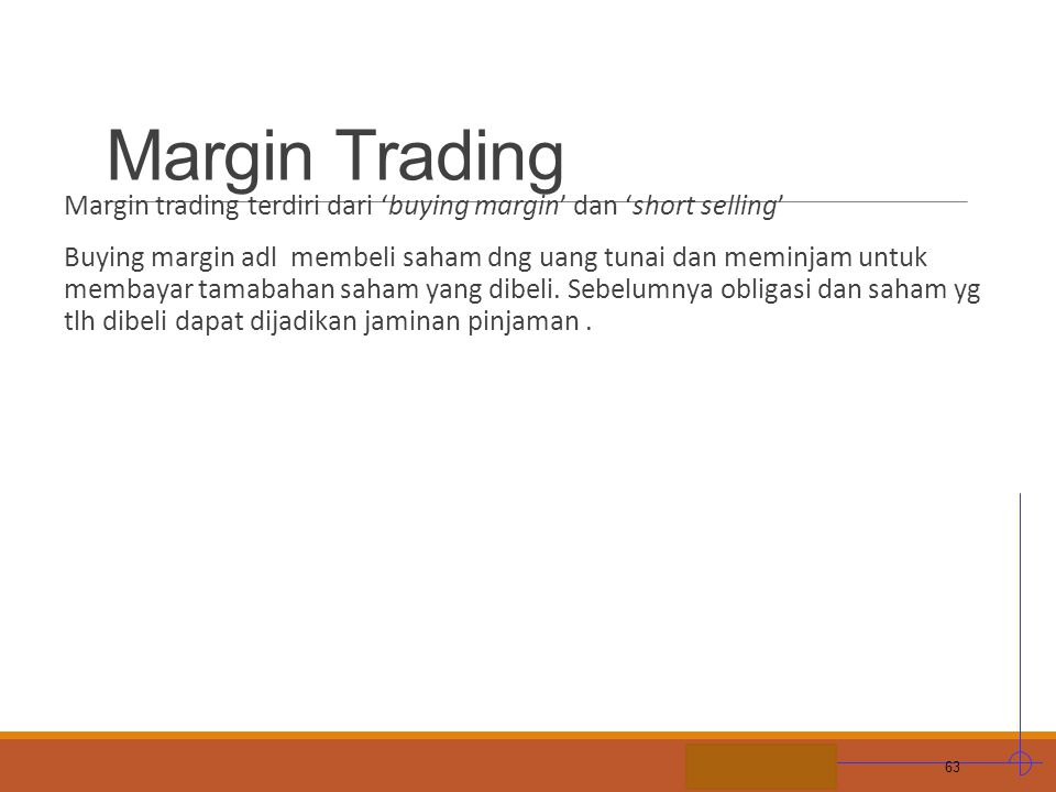Margin Trading Margin trading terdiri dari 'buying margin' dan 'short selling'