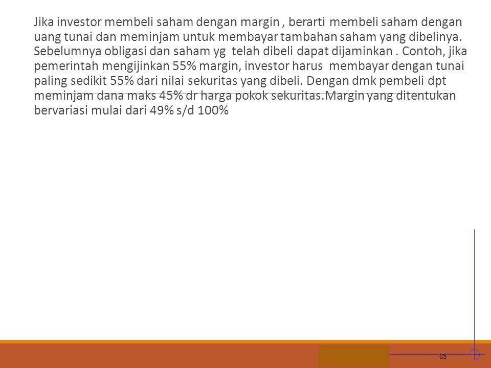 Jika investor membeli saham dengan margin , berarti membeli saham dengan uang tunai dan meminjam untuk membayar tambahan saham yang dibelinya.
