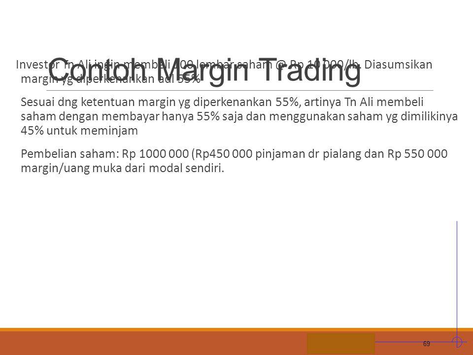 Contoh Margin Trading Investor Tn Ali ingin membeli 100 lembar saham @ Rp 10 000/lb. Diasumsikan margin yg diperkenankan adl 55%