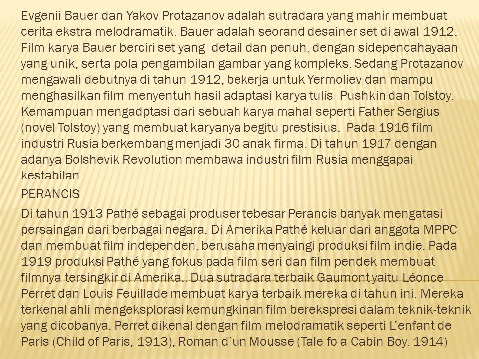 Evgenii Bauer dan Yakov Protazanov adalah sutradara yang mahir membuat cerita ekstra melodramatik. Bauer adalah seorand desainer set di awal 1912. Film karya Bauer berciri set yang detail dan penuh, dengan sidepencahayaan yang unik, serta pola pengambilan gambar yang kompleks. Sedang Protazanov mengawali debutnya di tahun 1912, bekerja untuk Yermoliev dan mampu menghasilkan film menyentuh hasil adaptasi karya tulis Pushkin dan Tolstoy. Kemampuan mengadptasi dari sebuah karya mahal seperti Father Sergius (novel Tolstoy) yang membuat karyanya begitu prestisius. Pada 1916 film industri Rusia berkembang menjadi 30 anak firma. Di tahun 1917 dengan adanya Bolshevik Revolution membawa industri film Rusia menggapai kestabilan.
