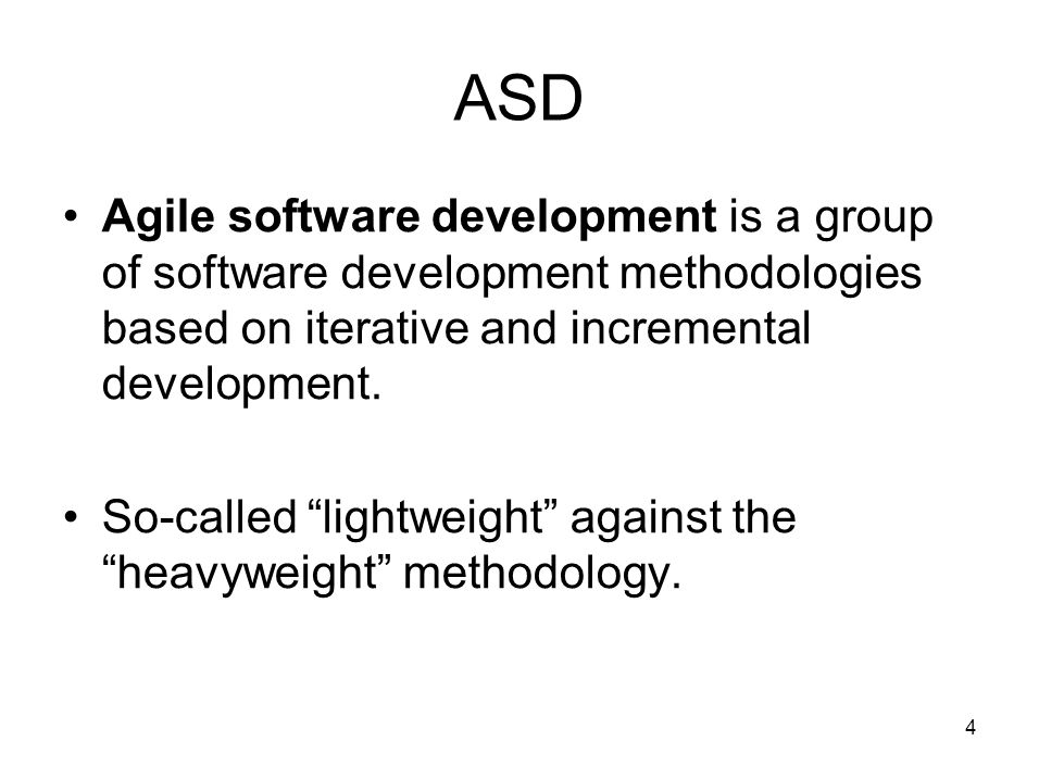 ASD Agile software development is a group of software development methodologies based on iterative and incremental development.