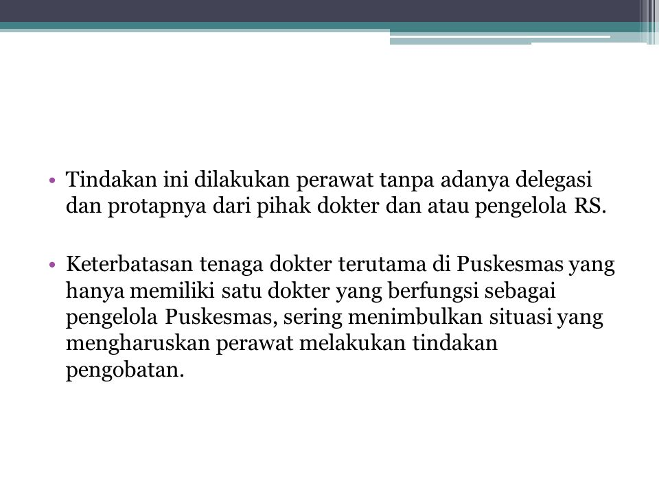 Tindakan ini dilakukan perawat tanpa adanya delegasi dan protapnya dari pihak dokter dan atau pengelola RS.