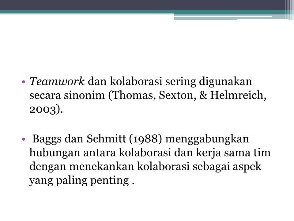 Teamwork dan kolaborasi sering digunakan secara sinonim (Thomas, Sexton, & Helmreich, 2003).