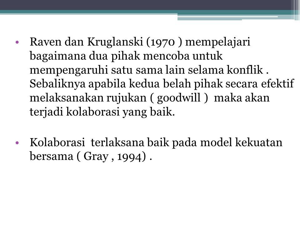 Raven dan Kruglanski (1970 ) mempelajari bagaimana dua pihak mencoba untuk mempengaruhi satu sama lain selama konflik . Sebaliknya apabila kedua belah pihak secara efektif melaksanakan rujukan ( goodwill ) maka akan terjadi kolaborasi yang baik.