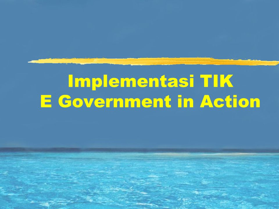 Implementasi TIK E Government in Action