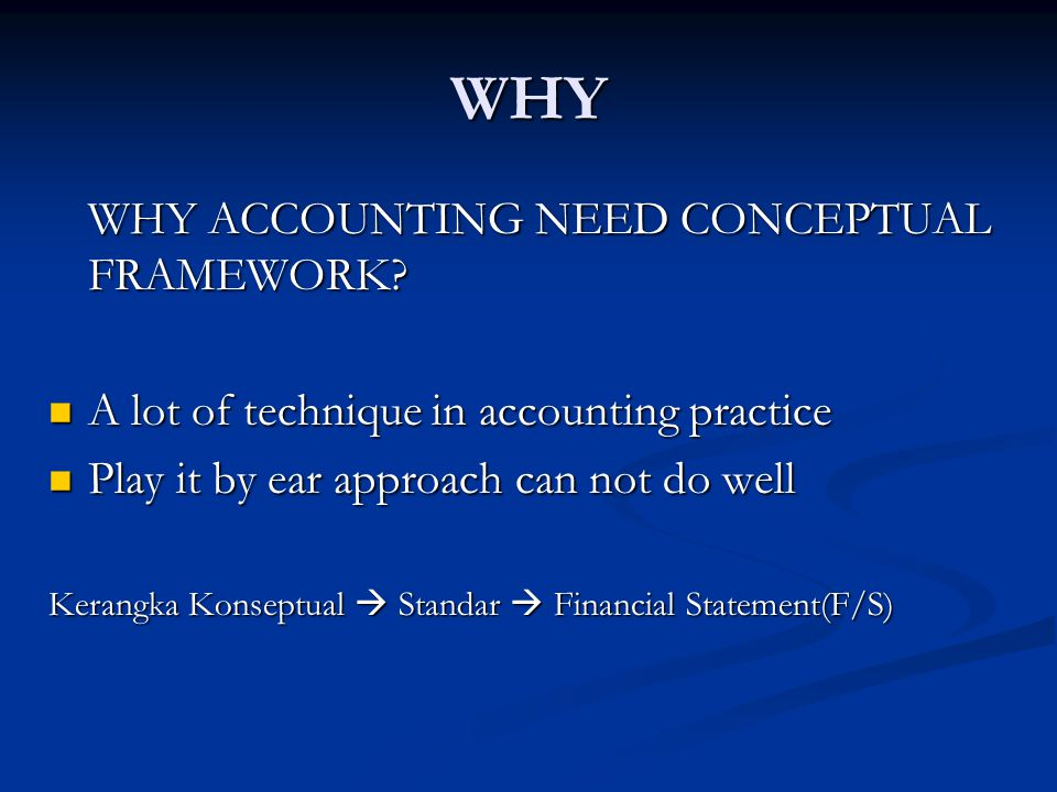 WHY WHY ACCOUNTING NEED CONCEPTUAL FRAMEWORK