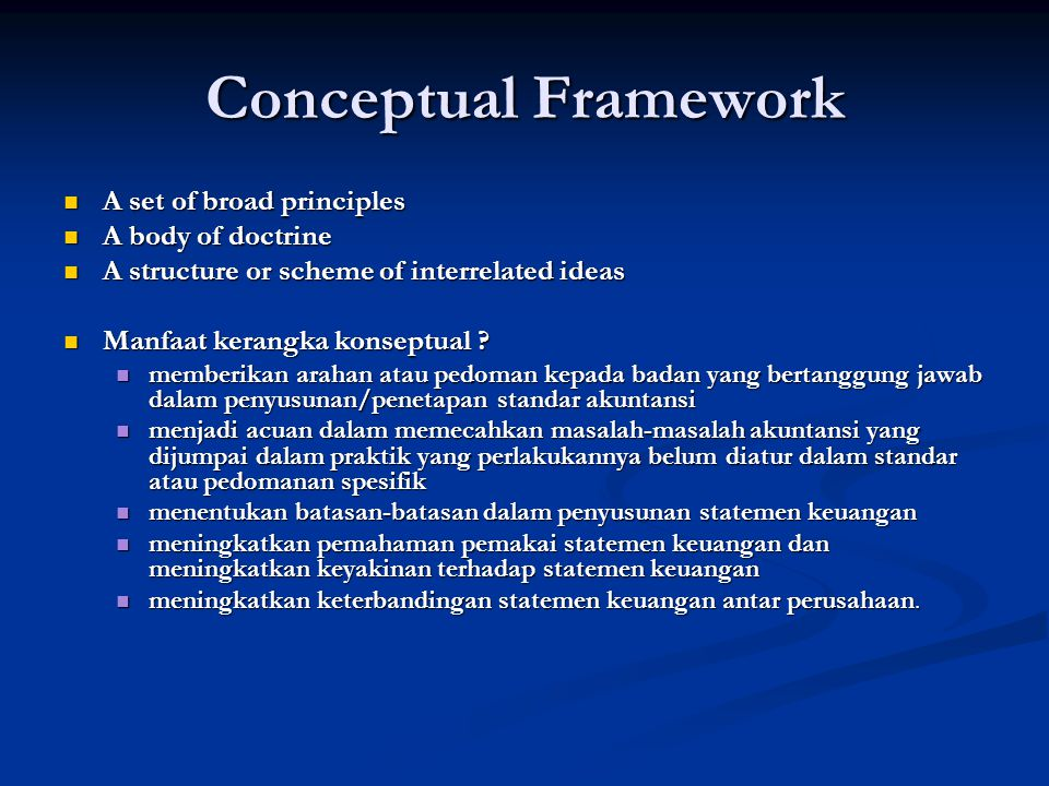 Conceptual Framework A set of broad principles A body of doctrine