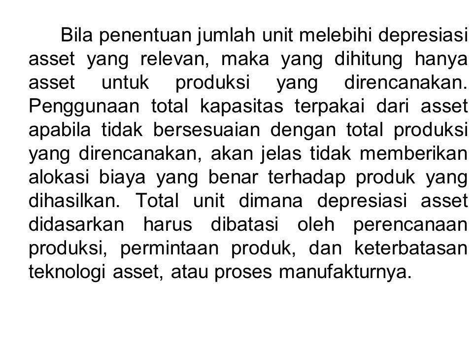 Bila penentuan jumlah unit melebihi depresiasi asset yang relevan, maka yang dihitung hanya asset untuk produksi yang direncanakan.