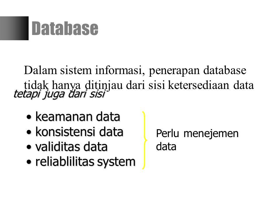 Database Dalam sistem informasi, penerapan database tidak hanya ditinjau dari sisi ketersediaan data.