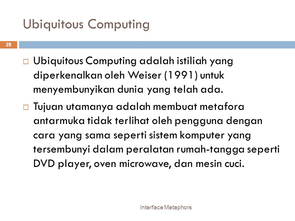 Ubiquitous Computing Ubiquitous Computing adalah istiliah yang diperkenalkan oleh Weiser (1991) untuk menyembunyikan dunia yang telah ada.