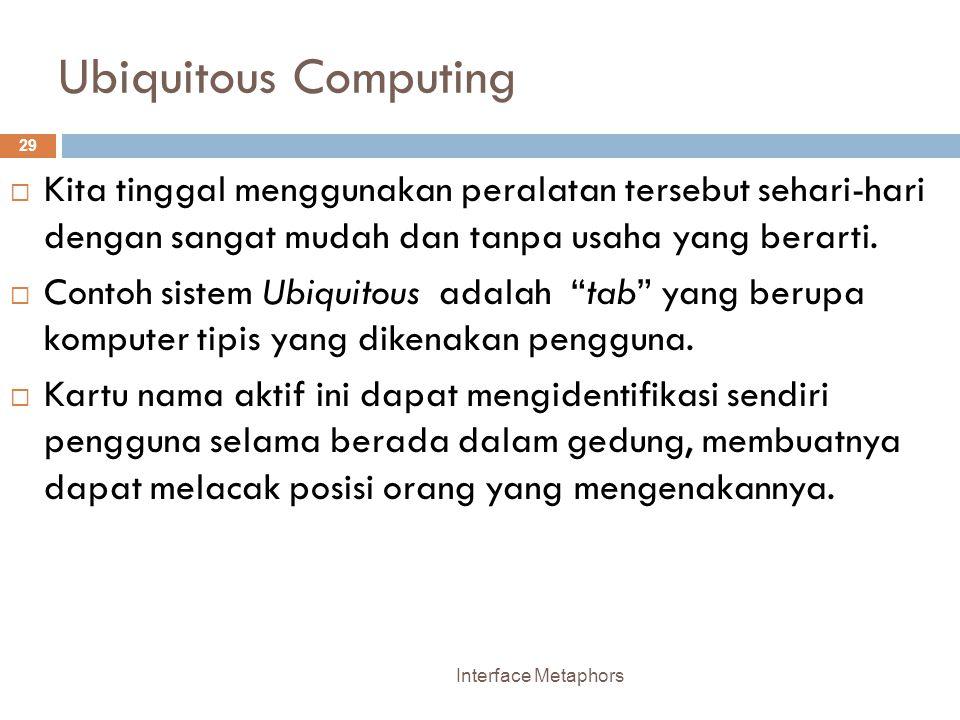 Ubiquitous Computing Kita tinggal menggunakan peralatan tersebut sehari-hari dengan sangat mudah dan tanpa usaha yang berarti.