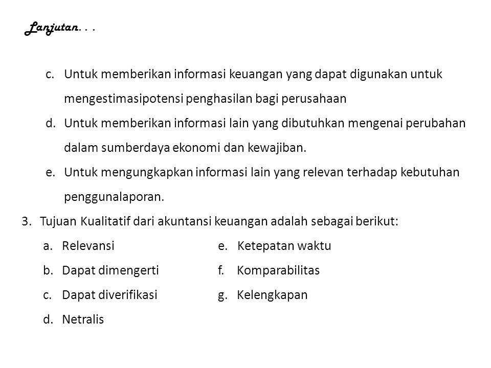 Lanjutan. . . Untuk memberikan informasi keuangan yang dapat digunakan untuk mengestimasipotensi penghasilan bagi perusahaan.