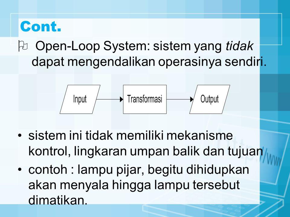 Cont. Open-Loop System: sistem yang tidak dapat mengendalikan operasinya sendiri.