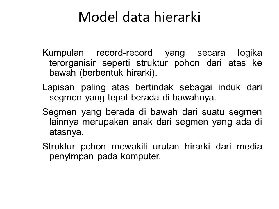 Model data hierarki Kumpulan record-record yang secara logika terorganisir seperti struktur pohon dari atas ke bawah (berbentuk hirarki).