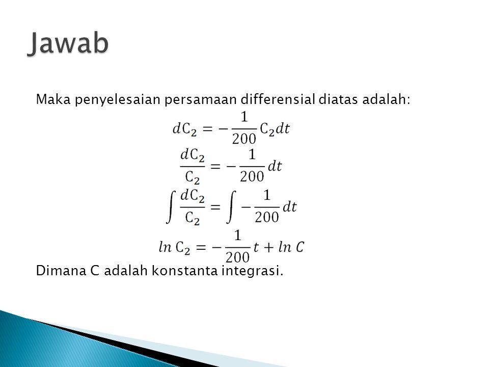 Jawab Maka penyelesaian persamaan differensial diatas adalah: Dimana C adalah konstanta integrasi.