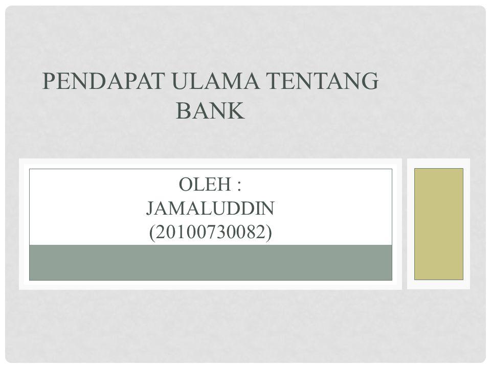 Pendapat ulama tentang bank Oleh : Jamaluddin (20100730082)