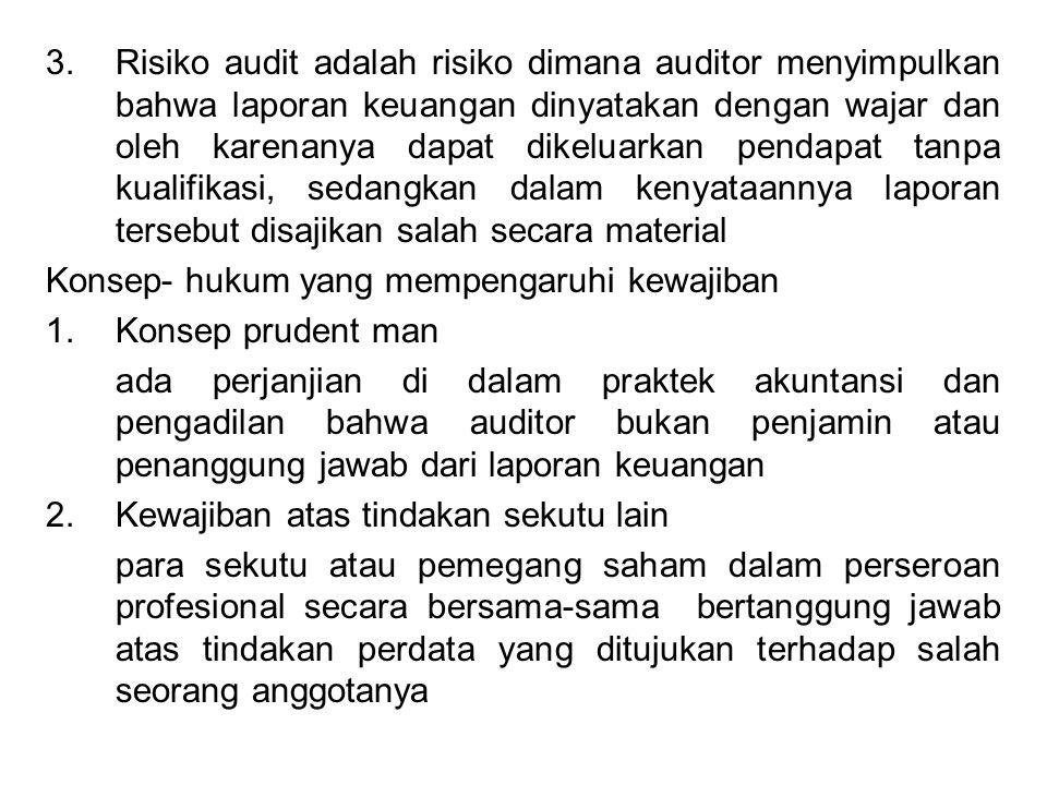 Risiko audit adalah risiko dimana auditor menyimpulkan bahwa laporan keuangan dinyatakan dengan wajar dan oleh karenanya dapat dikeluarkan pendapat tanpa kualifikasi, sedangkan dalam kenyataannya laporan tersebut disajikan salah secara material