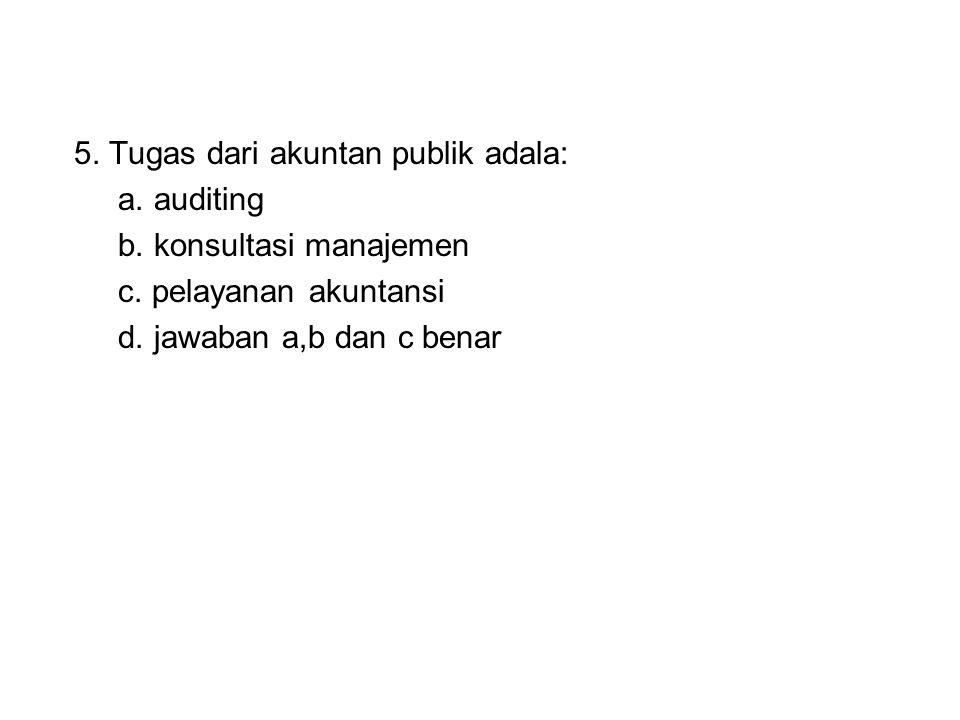 5. Tugas dari akuntan publik adala: