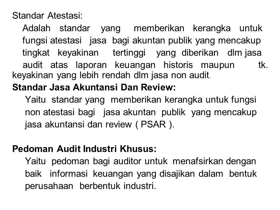 Standar Atestasi: Adalah standar yang memberikan kerangka untuk. fungsi atestasi jasa bagi akuntan publik yang mencakup.