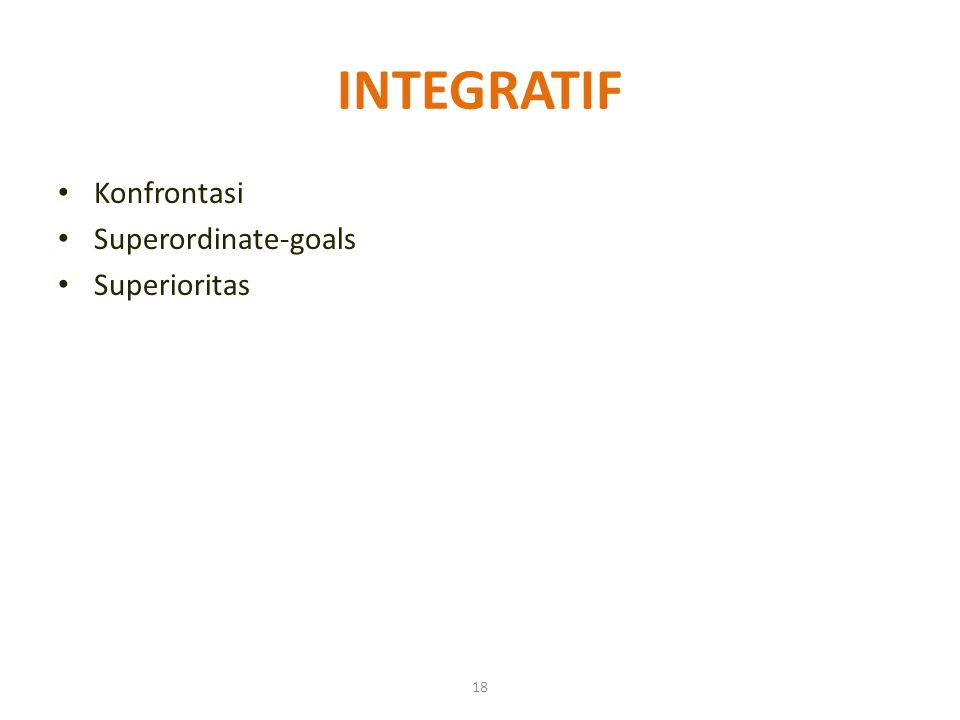 INTEGRATIF Konfrontasi Superordinate-goals Superioritas