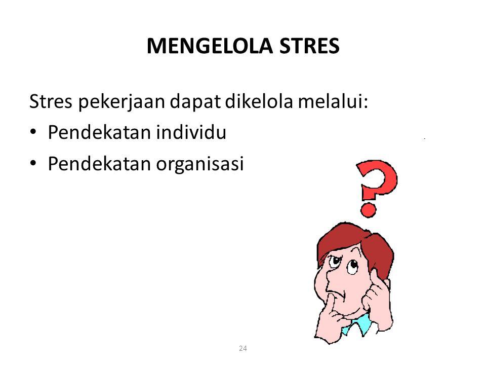 MENGELOLA STRES Stres pekerjaan dapat dikelola melalui: