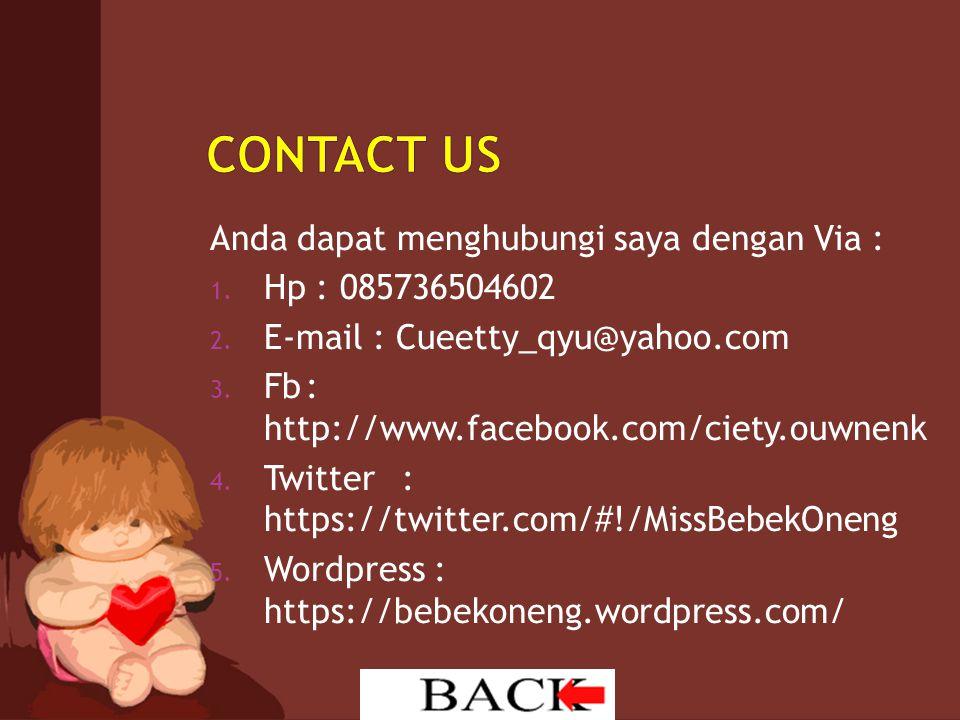 CONTACT US Anda dapat menghubungi saya dengan Via : Hp : 085736504602