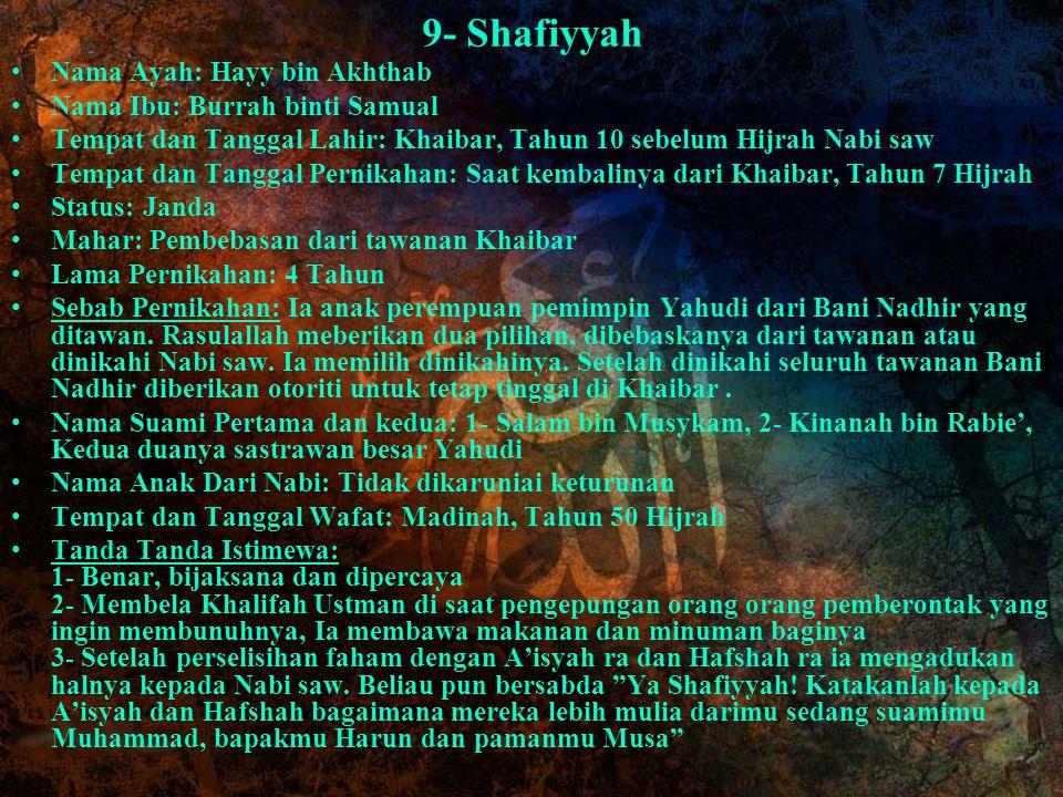9- Shafiyyah Nama Ayah: Hayy bin Akhthab Nama Ibu: Burrah binti Samual